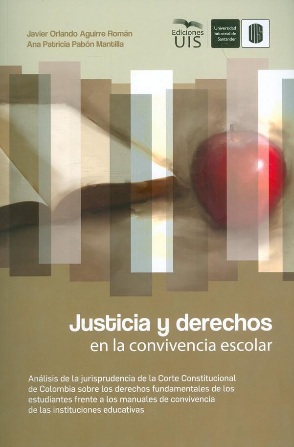 Justicia y derechos en la convivencia escolar. Análisis de la jurisprudencia de la Corte Constitucional de Colombia sobre los derechos fundamentales de los estudiantes frente a los manuales de convivencia de las instituciones educativas