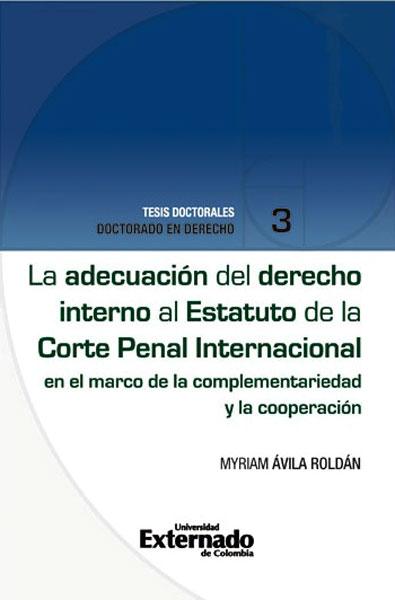 La adecuación del derecho interno al Estatuto de la Corte Penal Internacional en el marco de la complementariedad y la cooperación