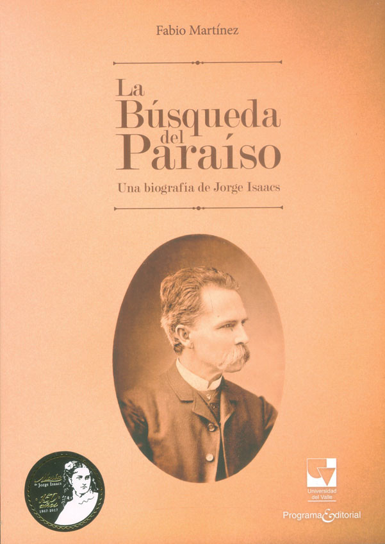 La búsqueda del paraíso: biografía de Jorge Isaacs