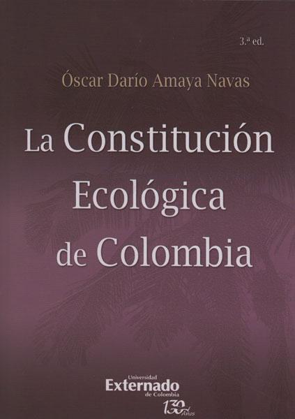 La constitución ecológica de Colombia - 3ra. Edición