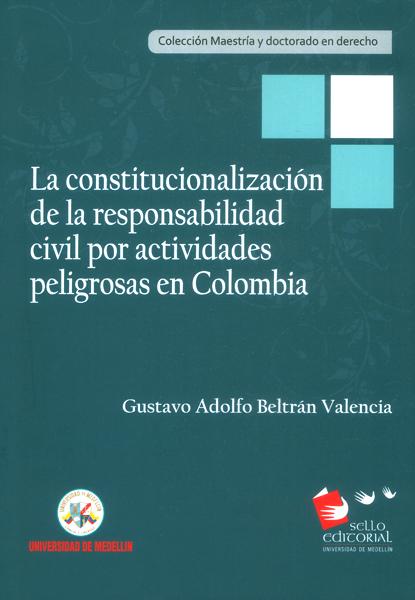 La constitucionalización de la responsabilidad civil por actividades peligrosas en Colombia