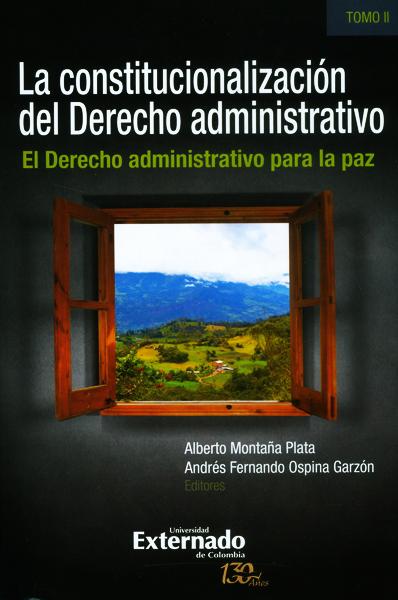 La constitucionalización del derecho administrativo. El derecho administrativo para la paz.( Tomo II)
