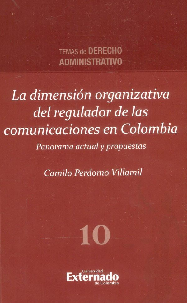 La dimensión organizativa del regulador de las comunicaciones en Colombia, panorama actual y propuestas.Temas de derecho administrativo N° 10