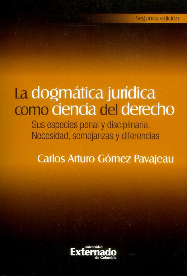 La dogmática jurídica como ciencia del derecho: Sus especies penal y disciplinaria. Necesidad, semejanzas y diferencias ( 2da edición)