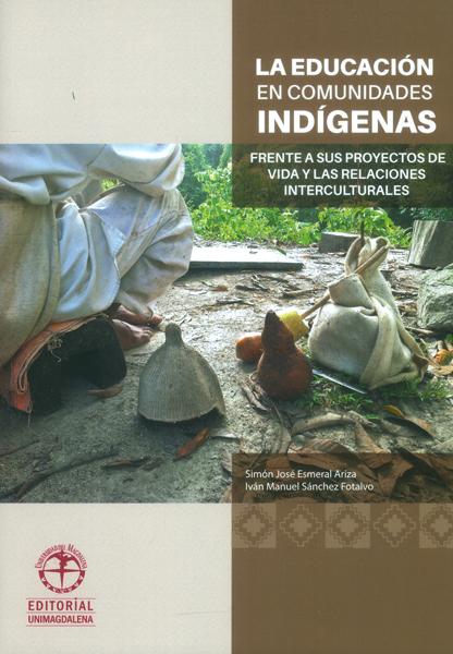 La educación en comunidades indígenas frente a sus proyectos de vida y las relaciones interculturales