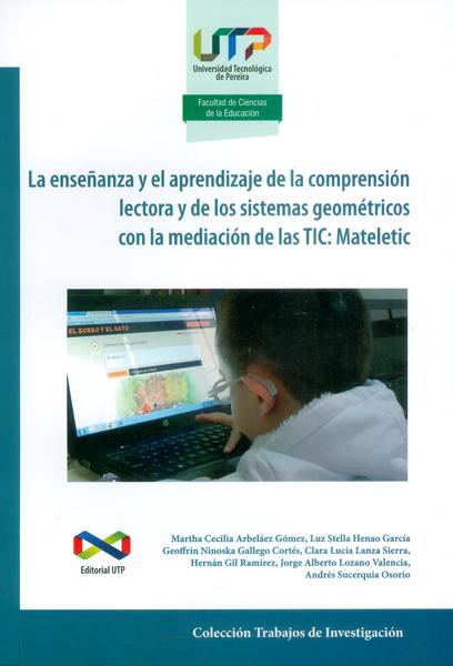 La enseñanza y el aprendizaje de la comprensión lectora y de los sistemas geométricos con la mediación de las TIC: Mateletic
