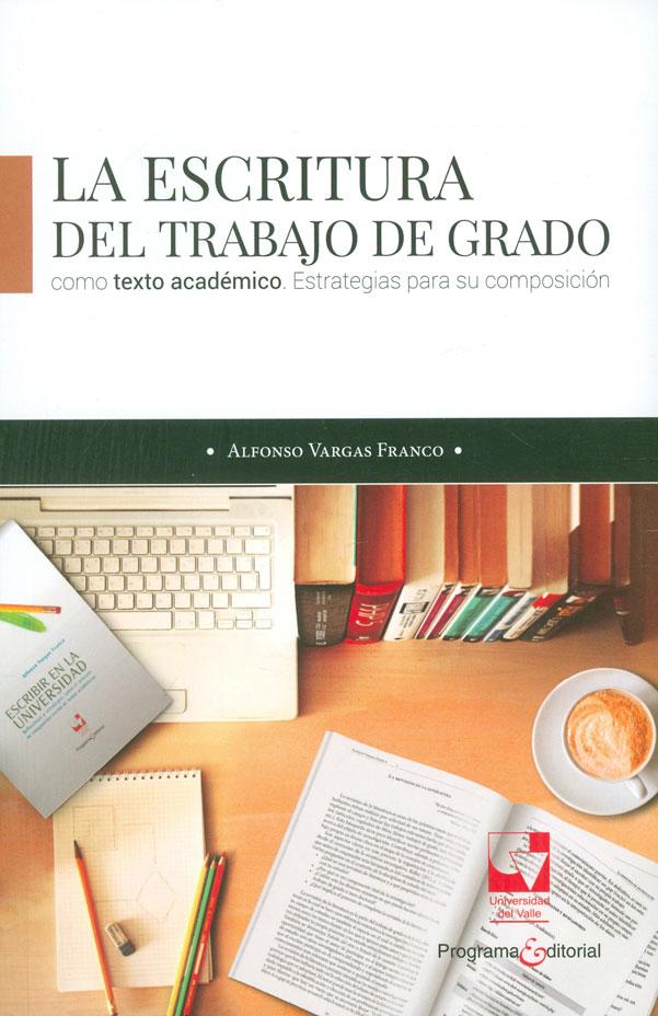 La escritura del trabajo de grado como texto académico. Estrategias para su composición
