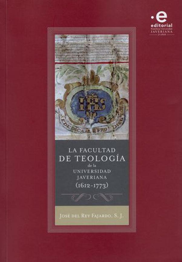 La facultad de Teología de la Universidad Javeriana (1612-1773)