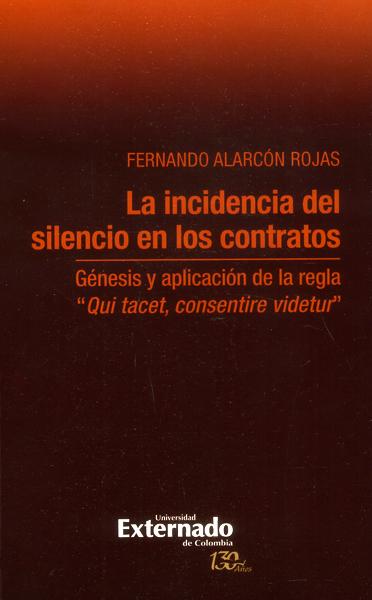 """La incidencia del silencio en los contratos.Génesis y aplicación de la regla \ """"Quit tacet, consentire videtur\ """""""