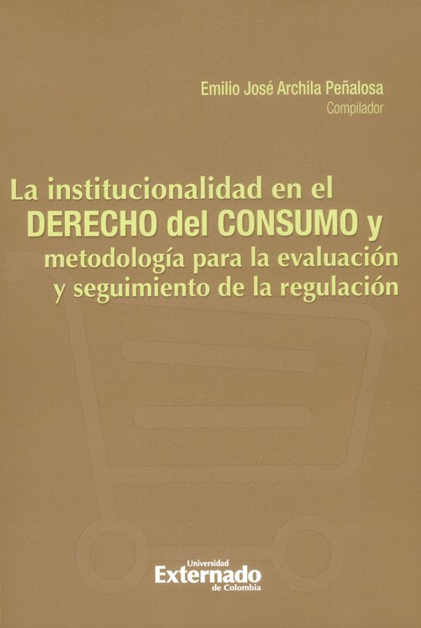 La institucionalidad en el derecho del consumo y metodología para la evaluación y seguimiento de la regulación