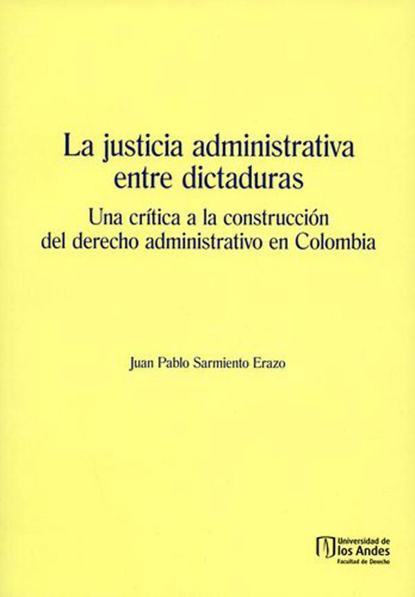 La justicia administrativa entre dictaduras. Una crítica a la construcción de derecho administrativo en Colombia