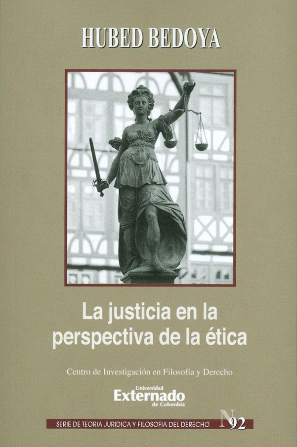 La justicia en la perspectiva de la ética. Serie de teoría jurídica y filosofía del derecho N°. 92