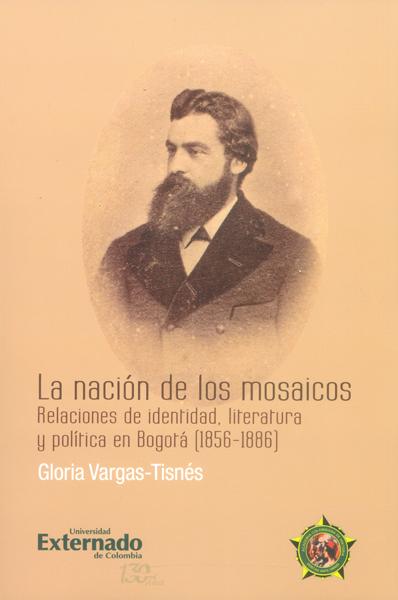 La nación de los mosaicos.Relaciones de identidad, literatura y política en Bogotá (1856-1886)