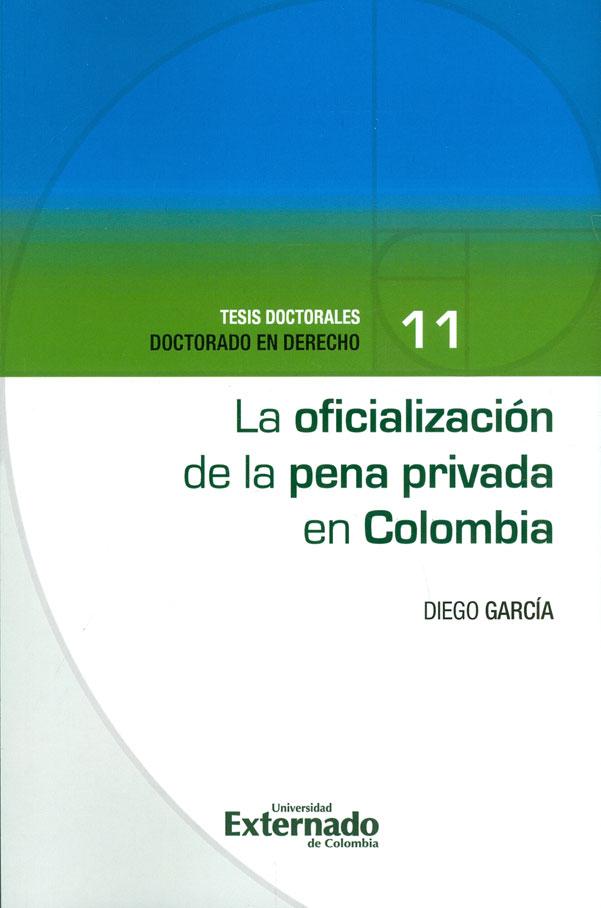 La oficialización de la pena privada en Colombia. Tesis doctorales. Doctorado en derecho N° 11