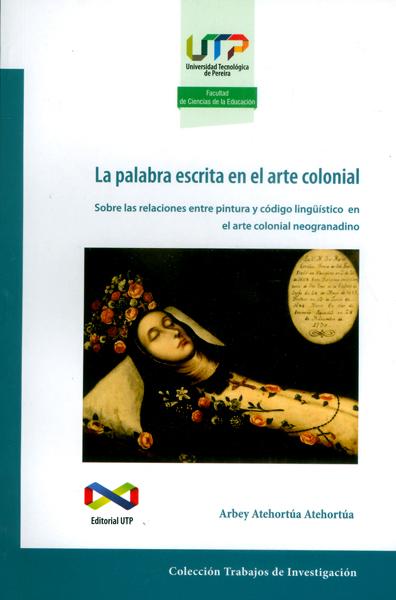 Palabra escrita en el arte colonial.Sobre las relaciones entre pintura y código lingüístico en el arte colonial neogranadino