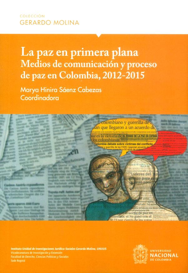 La paz en primer plana. Medios de comunicación y proceso de paz en Colombia, 2012-2015