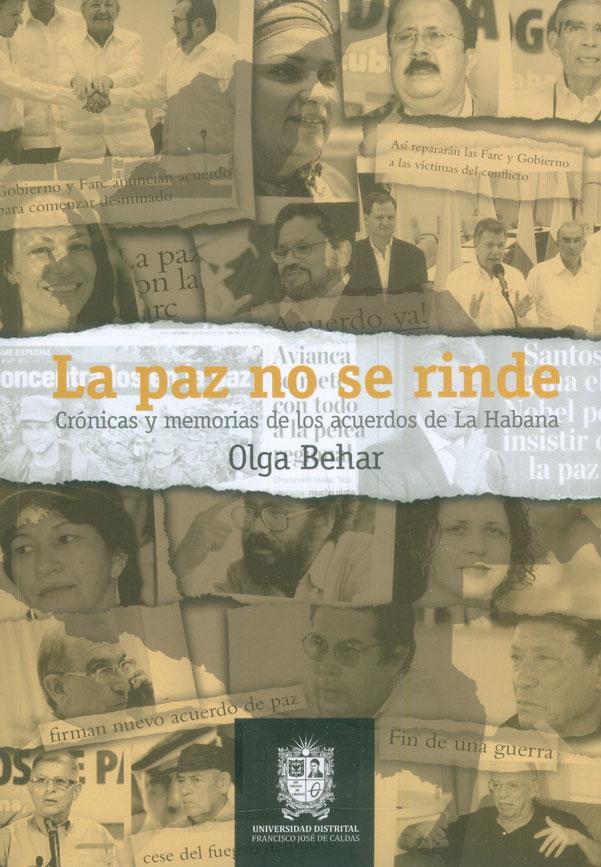 La paz no se rinde. Crónicas y memorias de los acuerdos de La Habana