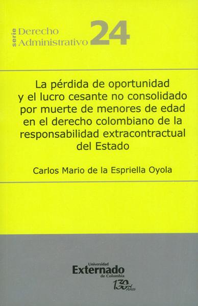 La pérdida de oportunidad y el lucro cesante no consolidado por muerte de menores de edad. en el derecho  colombiano de la responsabilidad extracontractual del estado