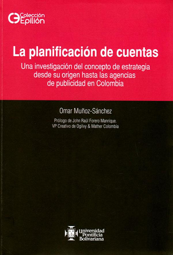 La planificación de cuentas. Una investigación del concepto de estrategia desde su origen hasta las agencias de publicidad en Colombia