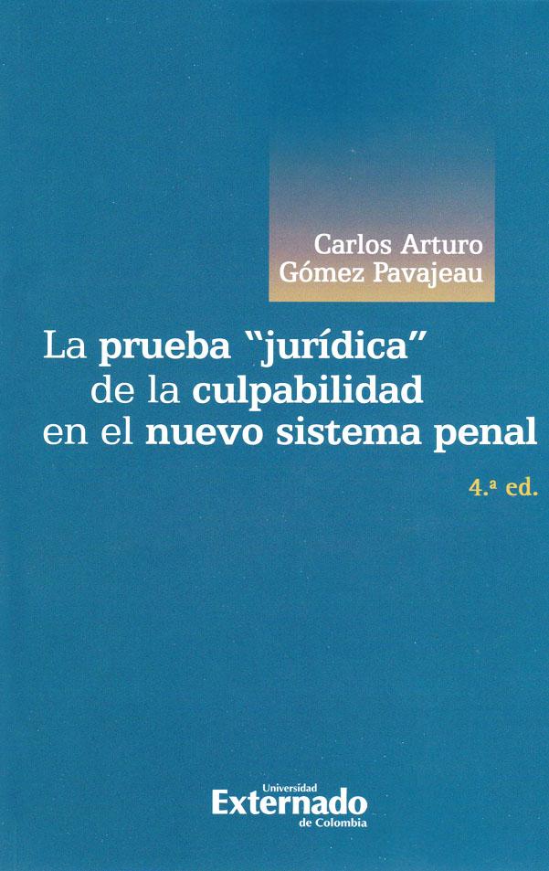 """La prueba  """"jurídica """" de la culpabilidad en el nuevo sistema penal - 4ta. Edición"""