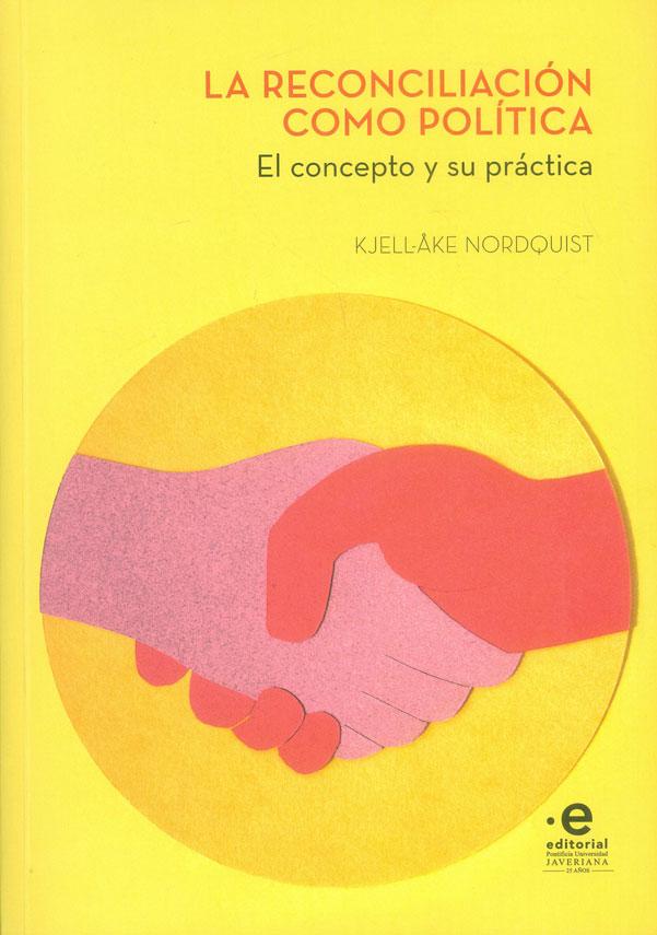 La reconciliación como política. El concepto y su práctica