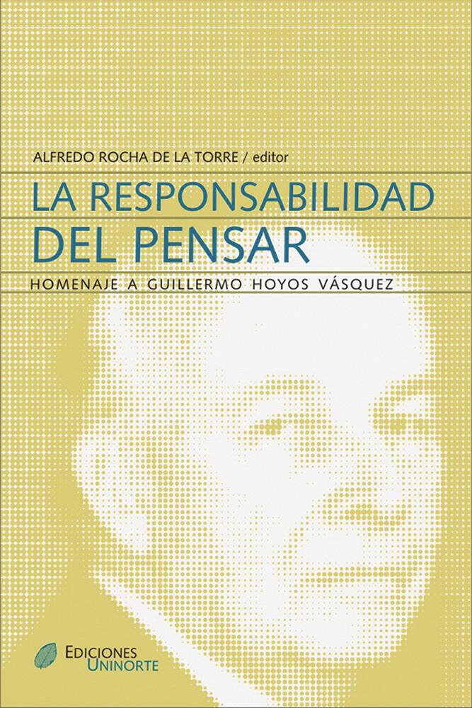 La responsabilidad del pensar. Homenaje a Guillermo Hoyos Vásquez