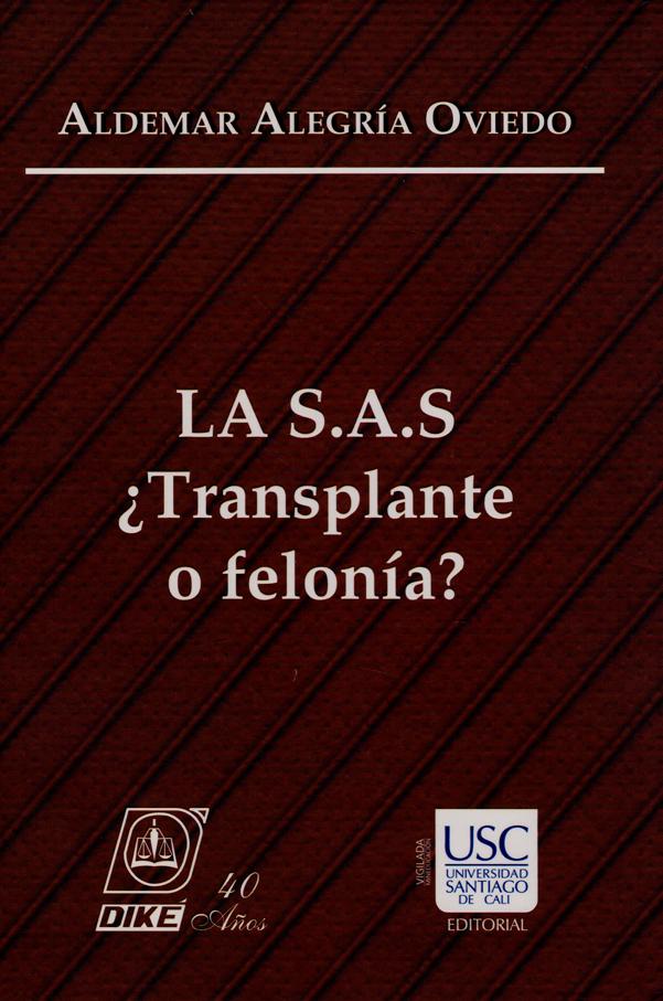 La S.A.S ¿Transplante o felonía?
