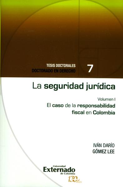 La seguridad jurídica. El caso de la responsabilidad fiscal en Colombia Vol.I
