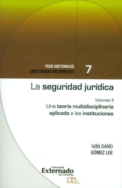 La seguridad jurídica. Una teoría multidisciplinaria aplicada a las instituciones Vol.II