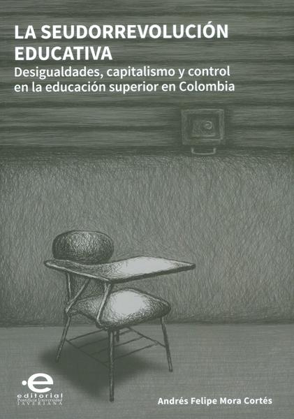 La seudorrevolución educativa.Desigualdades, capitalismo y control en la educación superior en Colombia
