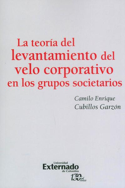 La teorìa del levantamiento del velo corporativo en los grupos societarios