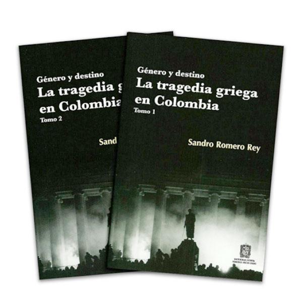 Género y destino. La tragedia griega en Colombia. Tomo I y II