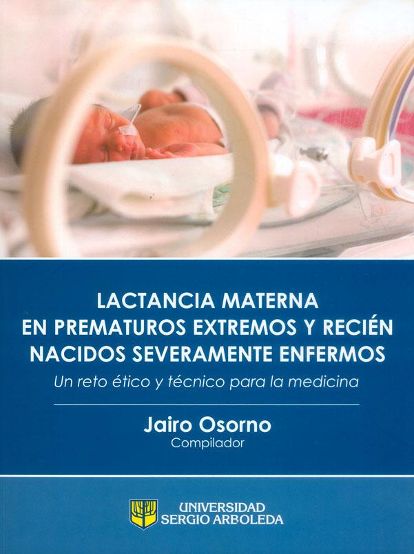 Lactancia materna en prematuros extremos y recién nacidos severamente enfermos. Un reto ético y técnico para la medicina