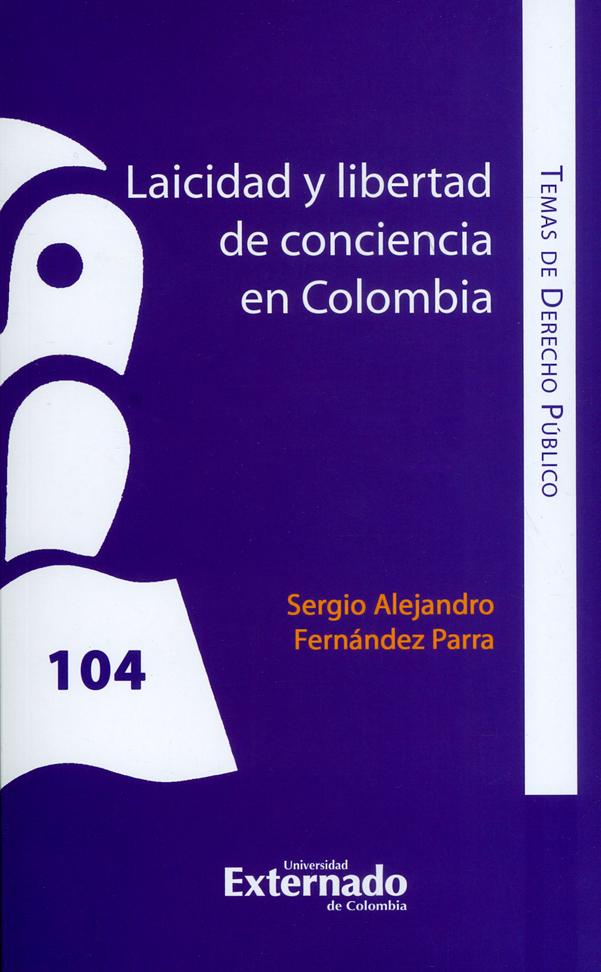 Laicidad y libertad de conciencia en Colombia. Temas de Derecho Público N°. 104
