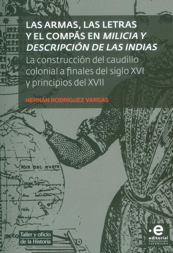 Las armas, las letras y el compás en milicia y descripción de las Indias. La construcción del caudillo colonial a finales del siglo XVI y principios del XVII