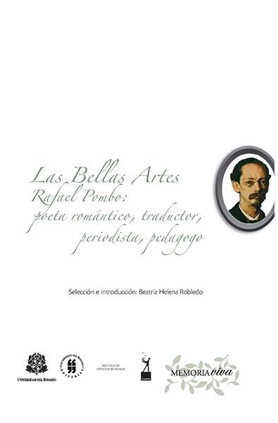 Las Bellas Artes.Rafael Pombo: poeta romántico, traductor, periodista, pedagogo