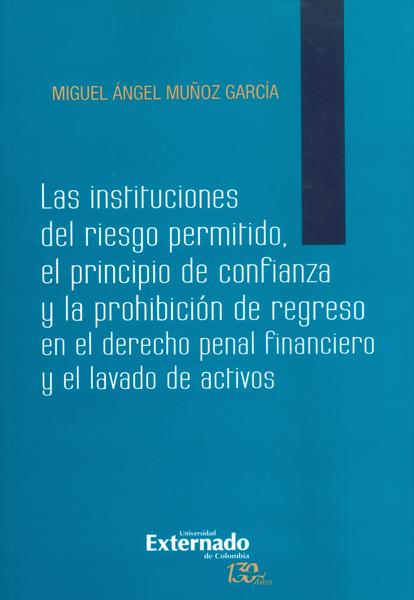 Las instituciones del riesgo permitido, el principio de confianza y la prohibición de regreso en el derecho penal financiero y el lavado  de activos