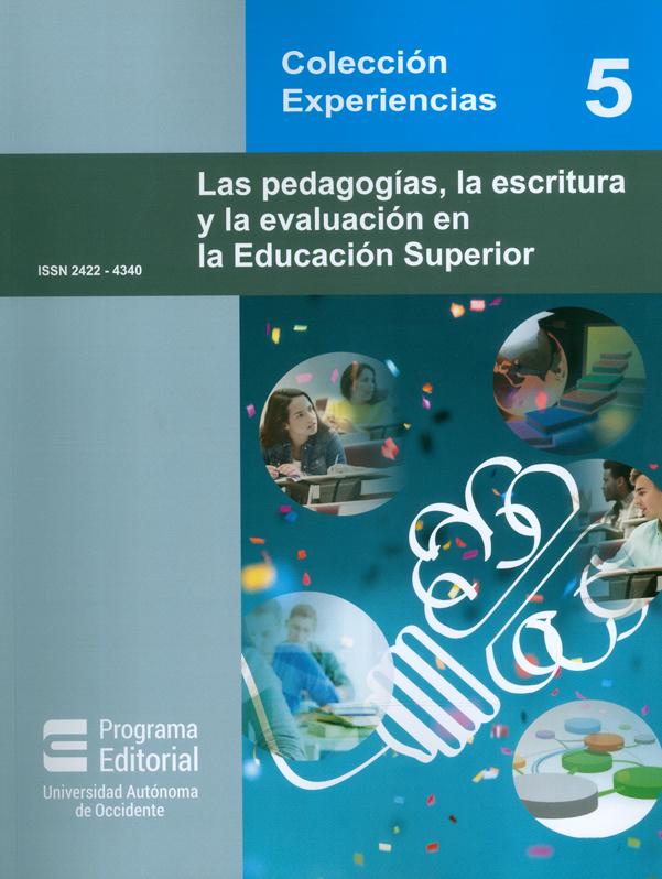 Las pedagogías, la escritura y la evaluación en la Educación Superior. Colección Experiencias N°. 5