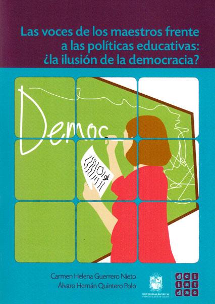 Las voces de los maestros frente a las políticas educativas: ¿ la ilusión de la democracia ?