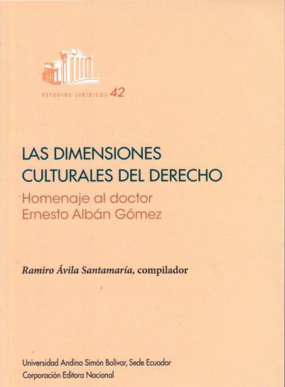 Las dimensiones culturales del derecho. Homenaje al doctor Ernesto Albán Gómez