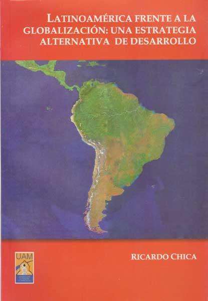 Latino América frente a la globalización: Una aestrategia alternativa de desarrollo