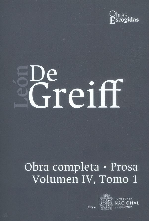 León de Greiff. Obra completa, prosa Vol IV, Tomo 1