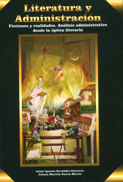 Literatura y administración. Ficciones y realidades. Análisis administrativo desde la óptica literaria