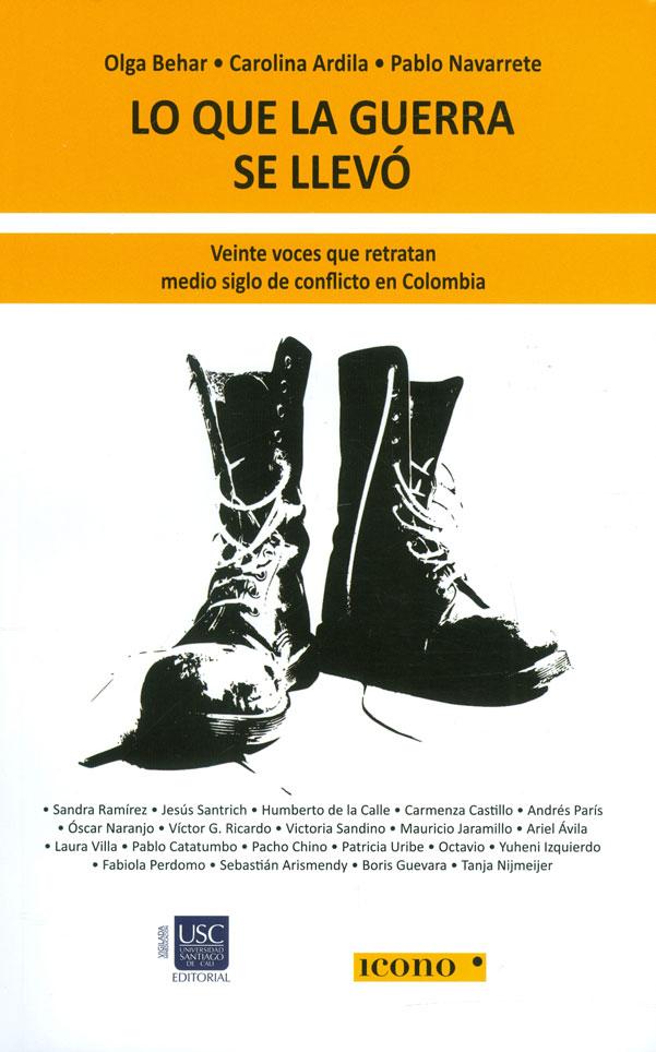 Lo que la guerra se llevó. Veinte Voces que retratan medio siglo de conflicto en Colombia