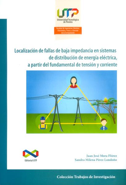 Localización de fallas de baja impedancia en sistemas de distribución de energía eléctrica, a partir del fundamental de tensión y corriente
