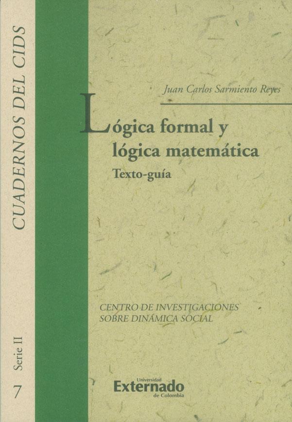 Lógica formal y lógica matemática. Texto-guía. Cuadernos del Cids Serie II No. 7