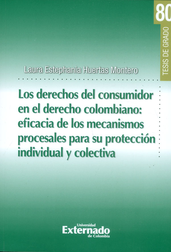 Los derechos del consumidor en el derecho colombiano: eficiencia de los mecanismos procesales para su protección individual y colectiva
