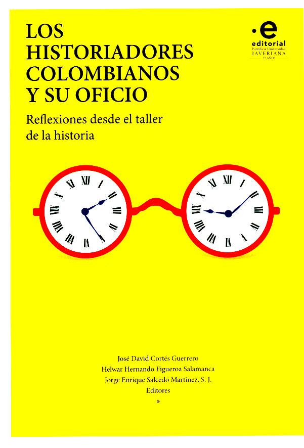 Los historiadores colombianos y su oficio. Reflexiones desde el taller de la historia