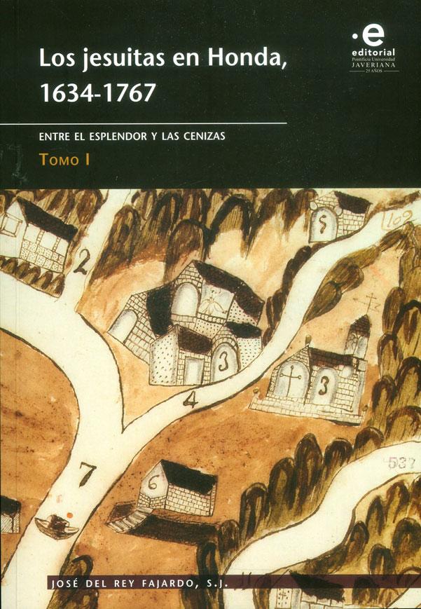 Los jesuitas en Honda, 1634-1767 Entre el esplendor y la cenizas Tomo I