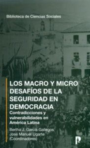 Los Macro Y Micro Desafíos De La Seguridad En Democracia. Contradicciones Y Vulnerabilidad En América Latina